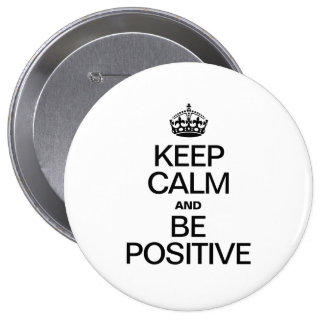 KEEP CALM AND BE POSITIVE PINBACK BUTTONS