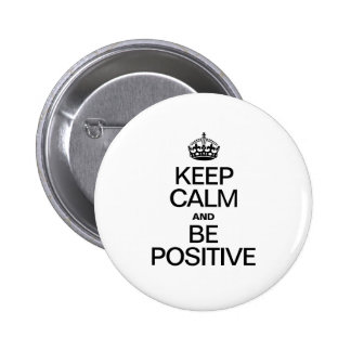 KEEP CALM AND BE POSITIVE BUTTONS