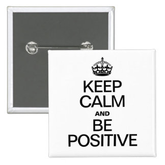 KEEP CALM AND BE POSITIVE PINS