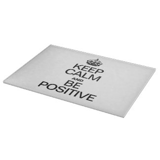KEEP CALM AND BE POSITIVE CUTTING BOARD