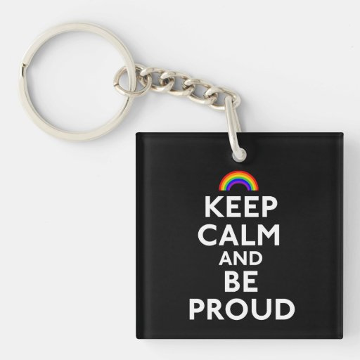 Keep Calm and Be Proud Acrylic Key Chains
