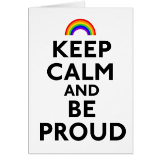 Keep Calm and Be Proud Card