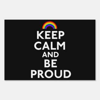 Keep Calm and Be Proud Lawn Sign