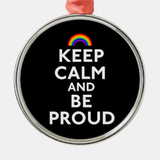 Keep Calm and Be Proud Metal Ornament