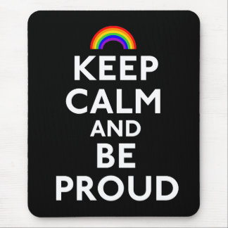 Keep Calm and Be Proud Mousepad