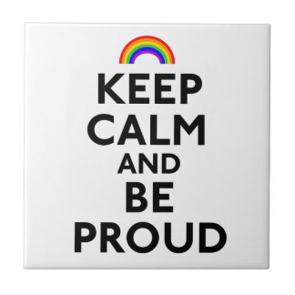 Keep Calm and Be Proud Small Square Tile