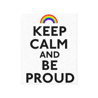 Keep Calm and Be Proud Stretched Canvas Prints