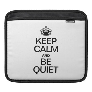 KEEP CALM AND BE QUIET iPad SLEEVE