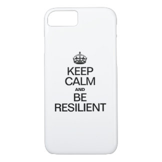 KEEP CALM AND BE RESILIENT iPhone 7 CASE
