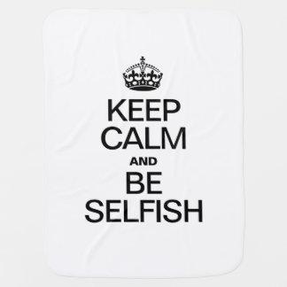 KEEP CALM AND BE SELFISH RECEIVING BLANKET