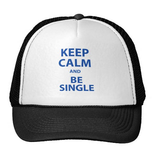 Keep Calm and Be Single Trucker Hats