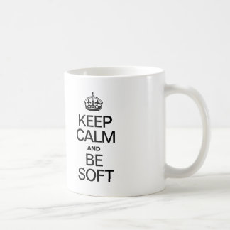 KEEP CALM AND BE SOFT COFFEE MUG