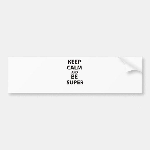 Keep Calm and Be Super Bumper Sticker