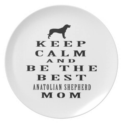 Keep calm and be the best Anatolian Shepherd mom Party Plates