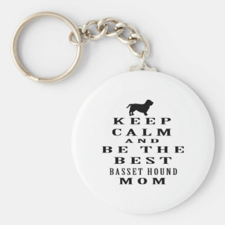 Keep calm and be the best Basset Hound mom Key Chains