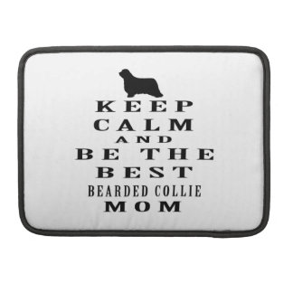Keep calm and be the best Bearded Collie mom Sleeve For MacBooks
