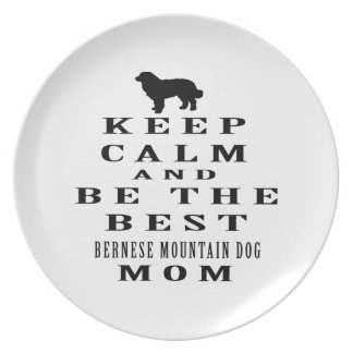 Keep calm and be the best Bernese Mountain Dog mom Dinner Plate