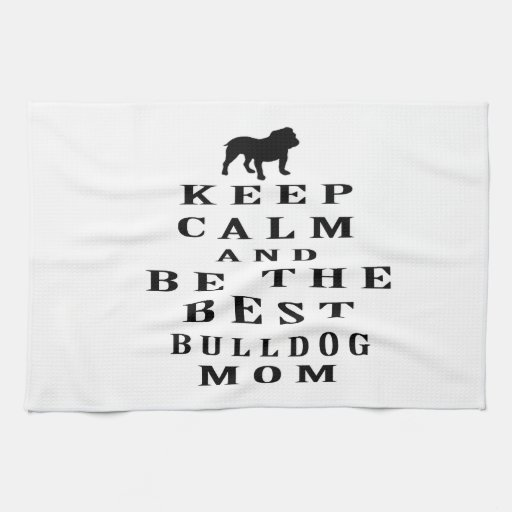 Keep calm and be the best Bulldog mom Towel