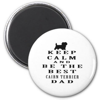 Keep calm and be the best Cairn Terrier dad 2 Inch Round Magnet