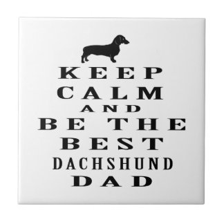 Keep calm and be the best Dachshund dad Tile