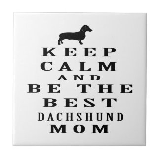 Keep calm and be the best Dachshund mom Ceramic Tile