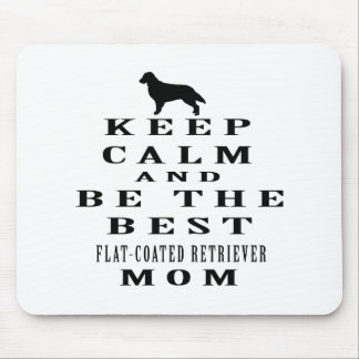 Keep calm and be the best Flat-Coated Retriever mo Mouse Pad