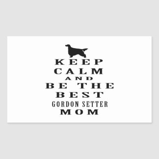 Keep calm and be the best Gordon Setter mom Rectangle Sticker