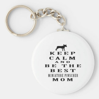 Keep calm and be the best Miniature Pinscher mom Keychain