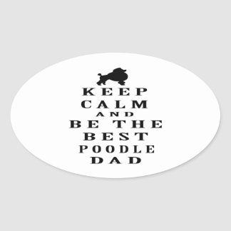 Keep Calm And Be The Best Poodle Dad Oval Sticker