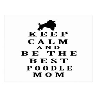 Keep calm and be the best Poodle mom Postcard