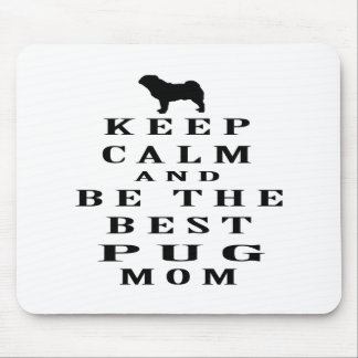 Keep calm and be the best Pug mom Mouse Pad