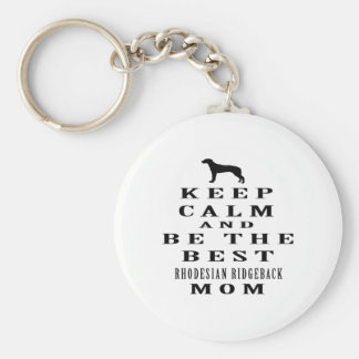 Keep calm and be the best Rhodesian Ridgeback mom Keychains