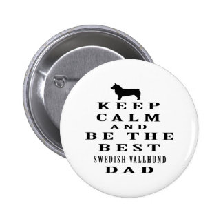 Keep Calm And Be The Best Swedish Vallhund Dad Buttons