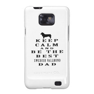 Keep Calm And Be The Best Swedish Vallhund Dad Galaxy SII Cases