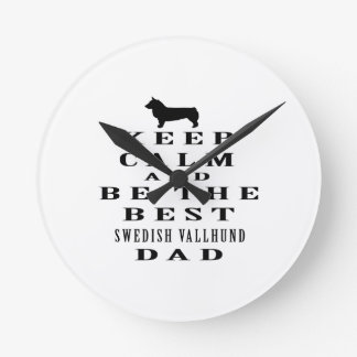 Keep Calm And Be The Best Swedish Vallhund Dad Round Wall Clocks