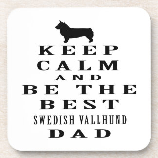 Keep Calm And Be The Best Swedish Vallhund Dad Beverage Coasters