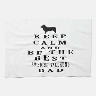 Keep Calm And Be The Best Swedish Vallhund Dad Kitchen Towel