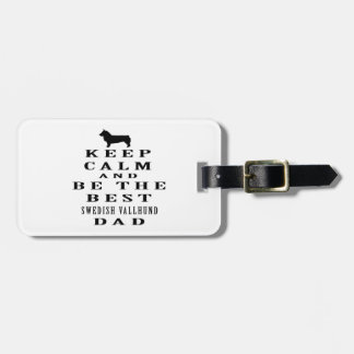 Keep Calm And Be The Best Swedish Vallhund Dad Travel Bag Tag