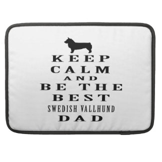 Keep Calm And Be The Best Swedish Vallhund Dad Sleeves For MacBook Pro