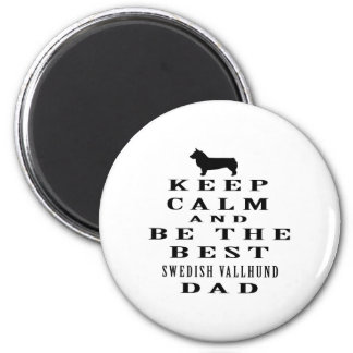 Keep Calm And Be The Best Swedish Vallhund Dad Magnets