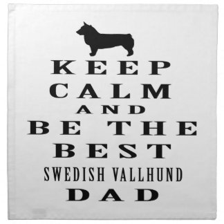 Keep Calm And Be The Best Swedish Vallhund Dad Cloth Napkins