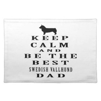 Keep Calm And Be The Best Swedish Vallhund Dad Placemat