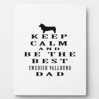 Keep Calm And Be The Best Swedish Vallhund Dad Plaque