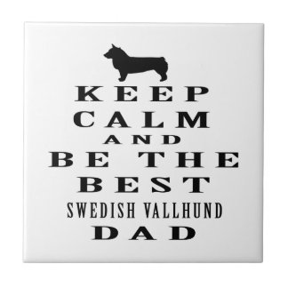 Keep Calm And Be The Best Swedish Vallhund Dad Tile