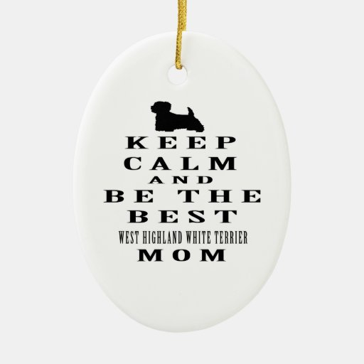 Keep calm and be the best West Highland White Terr Ornament