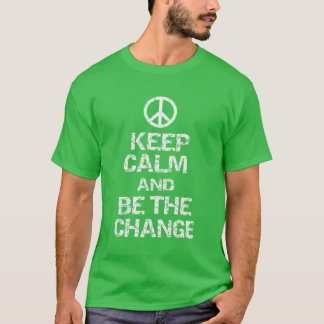 KEEP CALM AND BE THE CHANGE T-Shirt