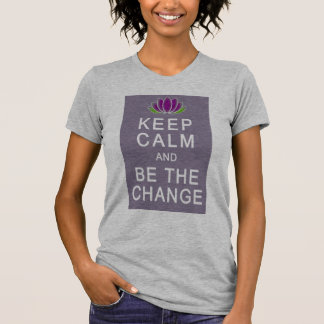 Keep Calm and Be the Change Tshirt