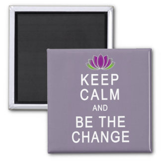 Keep Calm and Be the Change Tshirt 2 Inch Square Magnet