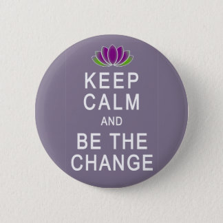 Keep Calm and Be the Change Tshirt Button