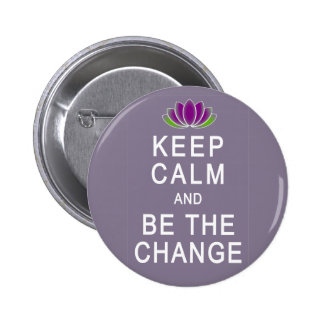Keep Calm and Be the Change Tshirt Pinback Buttons